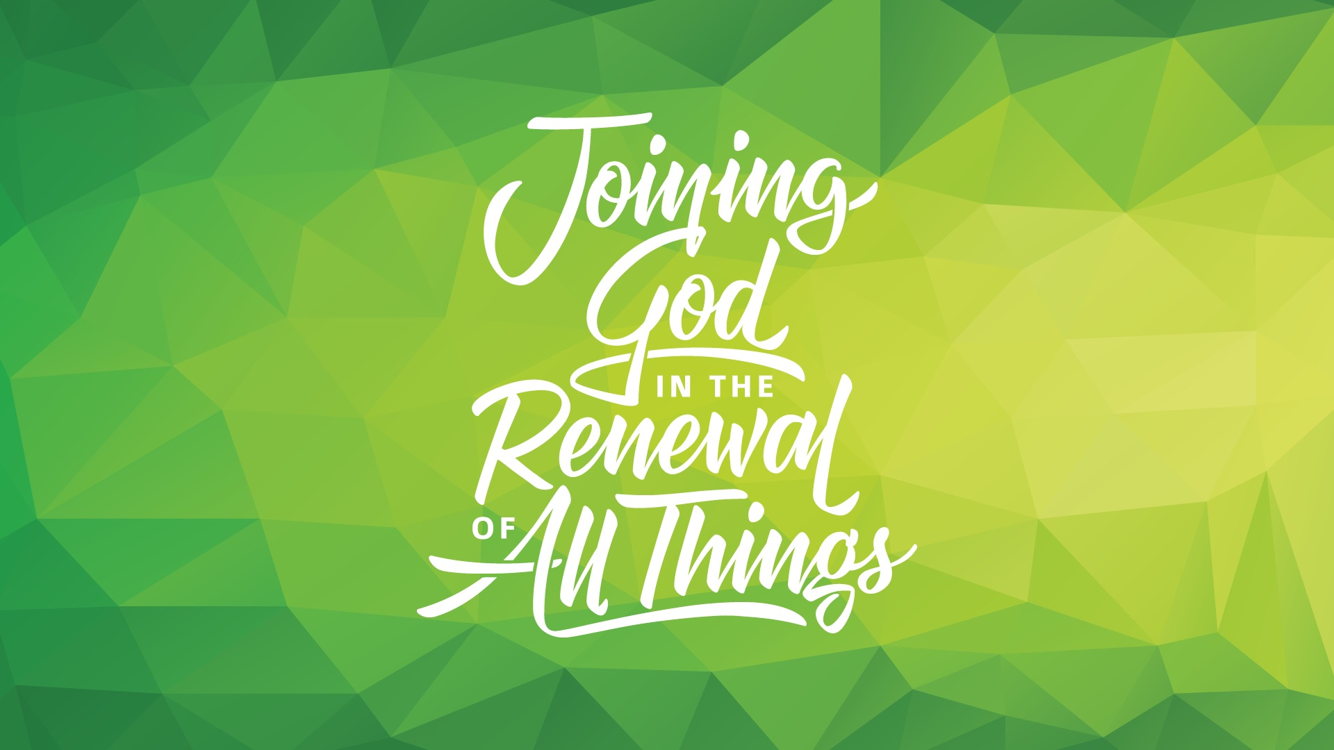 Joining God in the Renewal of All Things