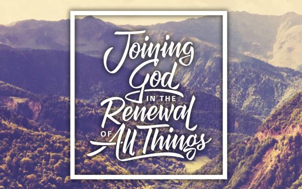 Joining God In The Renewal Of All Things 2018