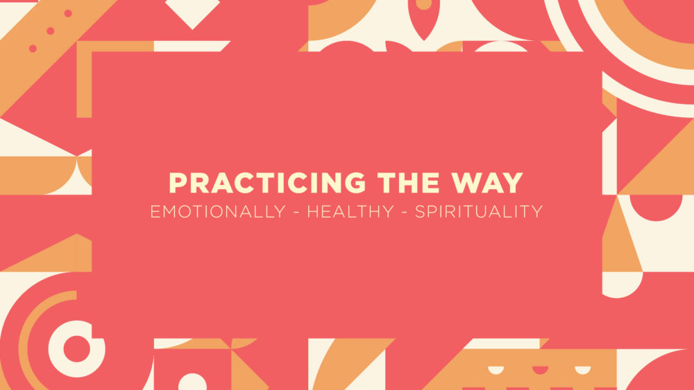 Practicing The Way: Emotionally Healthy Spirituality